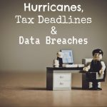 Hurricanes, Tax Deadlines in Chino and Data Breaches